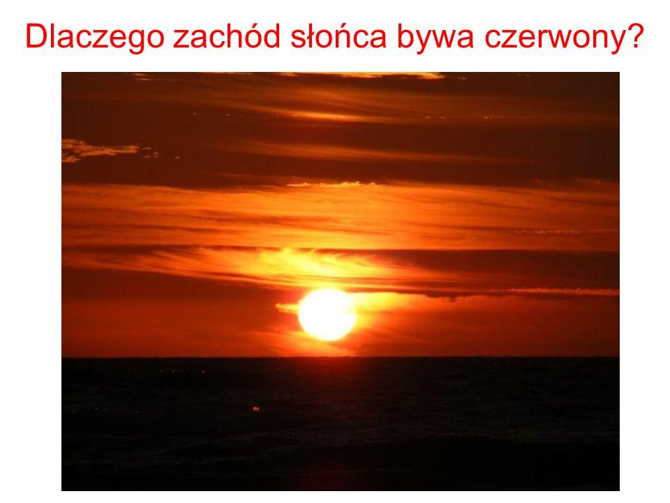 Dlaczego zach ó d słońca bywa czerwony?