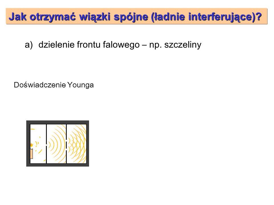 - monochromatyczne - o stałej fazie a)dzielenie frontu falowego – np. szczeliny Ad b) Interferometr Michelsona Doświadczenie Younga Jak otrzymać wiązk