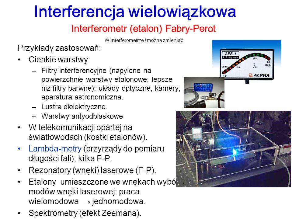 Interferencja wielowiązkowa Interferometr (etalon) Fabry-Perot W interferometrze l można zmieniać Przykłady zastosowań: Cienkie warstwy: –Filtry inter