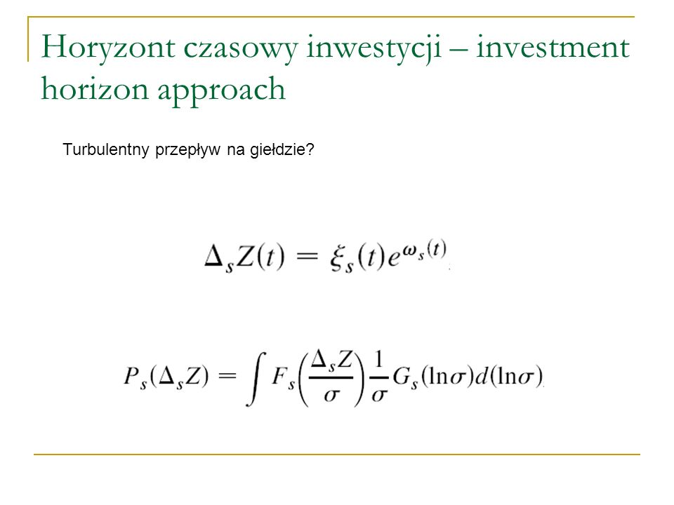 Horyzont czasowy inwestycji – investment horizon approach Metoda odwrotnej statystyki Rozkład czasów, po jakich uzyskujemy daną stopę zwrotu.