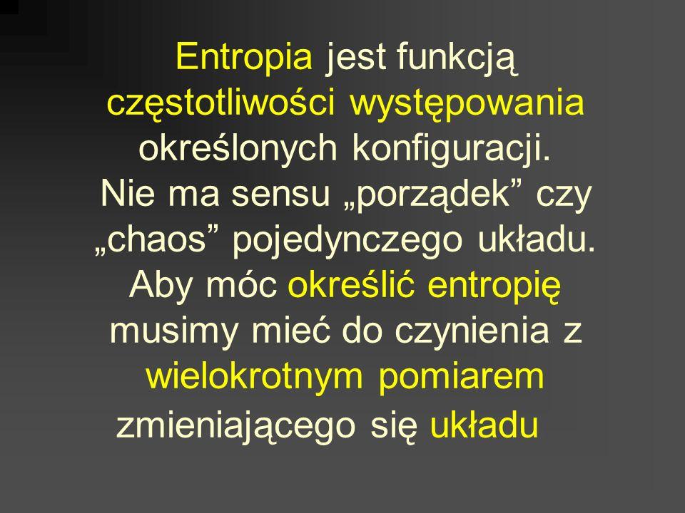 Entropia jest funkcją częstotliwości występowania określonych konfiguracji. Nie ma sensu porządek czy chaos pojedynczego układu. Aby móc określić entr