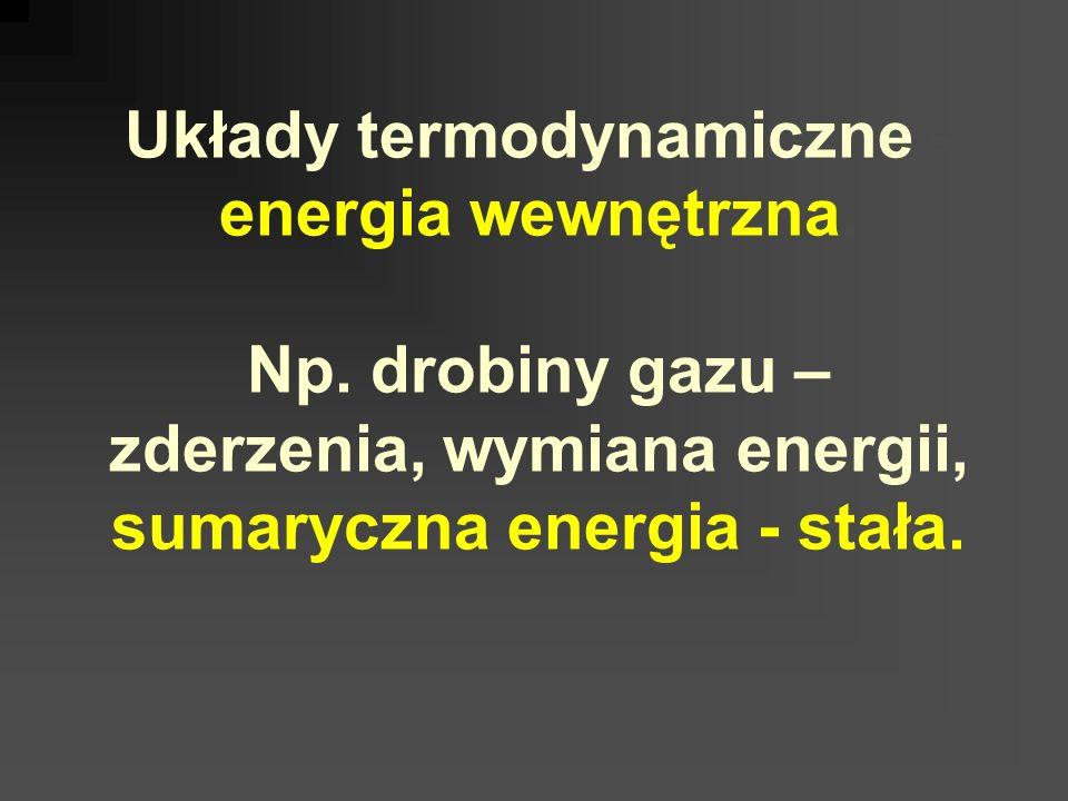 Układy termodynamiczne - energia wewnętrzna. Np. drobiny gazu – zderzenia, wymiana energii, sumaryczna energia - stała.