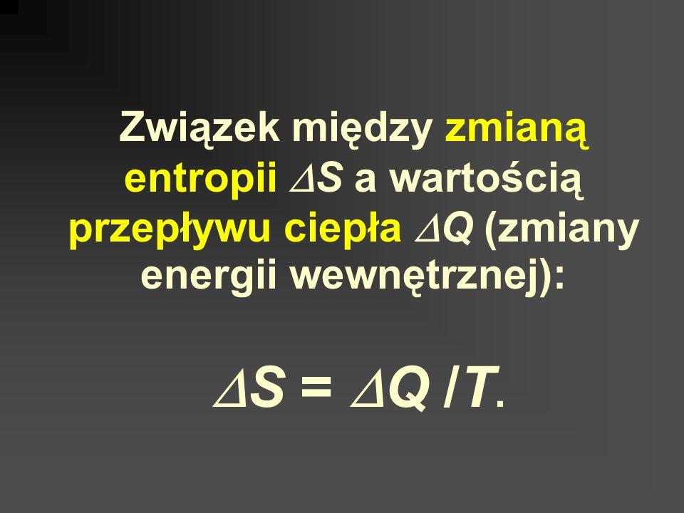 Związek między zmianą entropii S a wartością przepływu ciepła Q (zmiany energii wewnętrznej): S = Q /T.