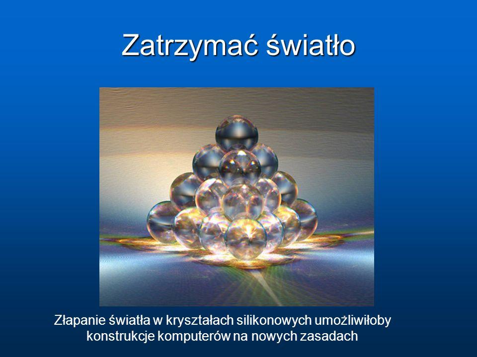 Złapanie światła w kryształach silikonowych umożliwiłoby konstrukcje komputerów na nowych zasadach Zatrzymać światło