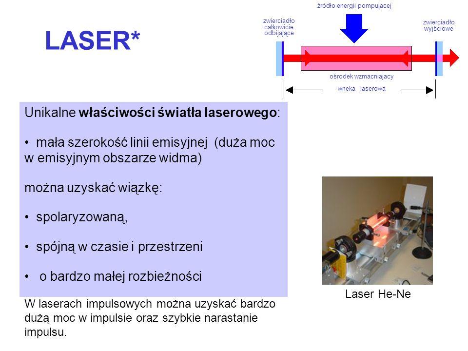 LASER* Unikalne właściwości światła laserowego: mała szerokość linii emisyjnej (duża moc w emisyjnym obszarze widma) można uzyskać wiązkę: spolaryzowaną, spójną w czasie i przestrzeni o bardzo małej rozbieżności W laserach impulsowych można uzyskać bardzo dużą moc w impulsie oraz szybkie narastanie impulsu.