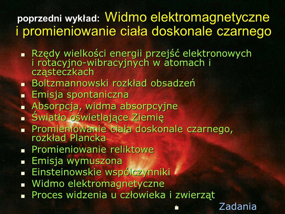 poprzedni wykład: Widmo elektromagnetyczne i promieniowanie ciała doskonale czarnego Rzędy wielkości energii przejść elektronowych i rotacyjno-wibracy