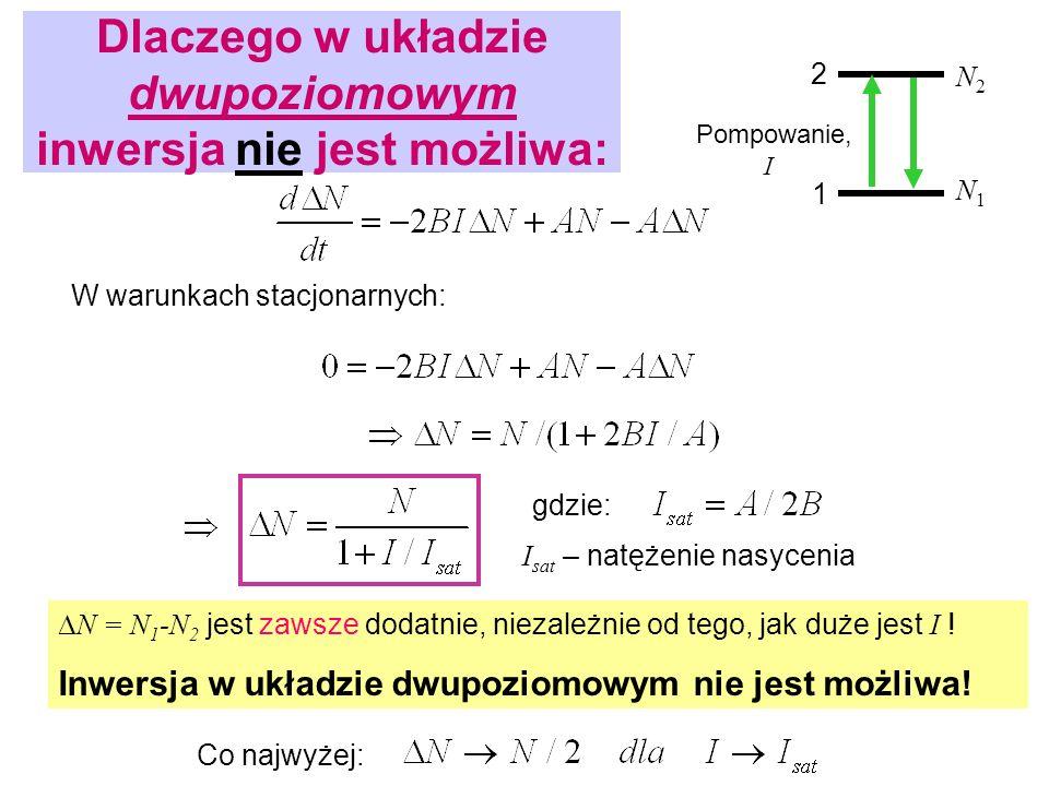 W warunkach stacjonarnych: N = N 1 -N 2 jest zawsze dodatnie, niezależnie od tego, jak duże jest I ! Inwersja w układzie dwupoziomowym nie jest możliw