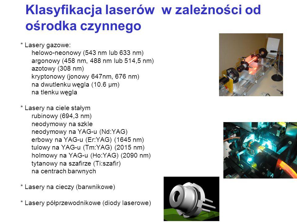Klasyfikacja laserów w zależności od ośrodka czynnego * Lasery gazowe: helowo-neonowy (543 nm lub 633 nm) argonowy (458 nm, 488 nm lub 514,5 nm) azoto