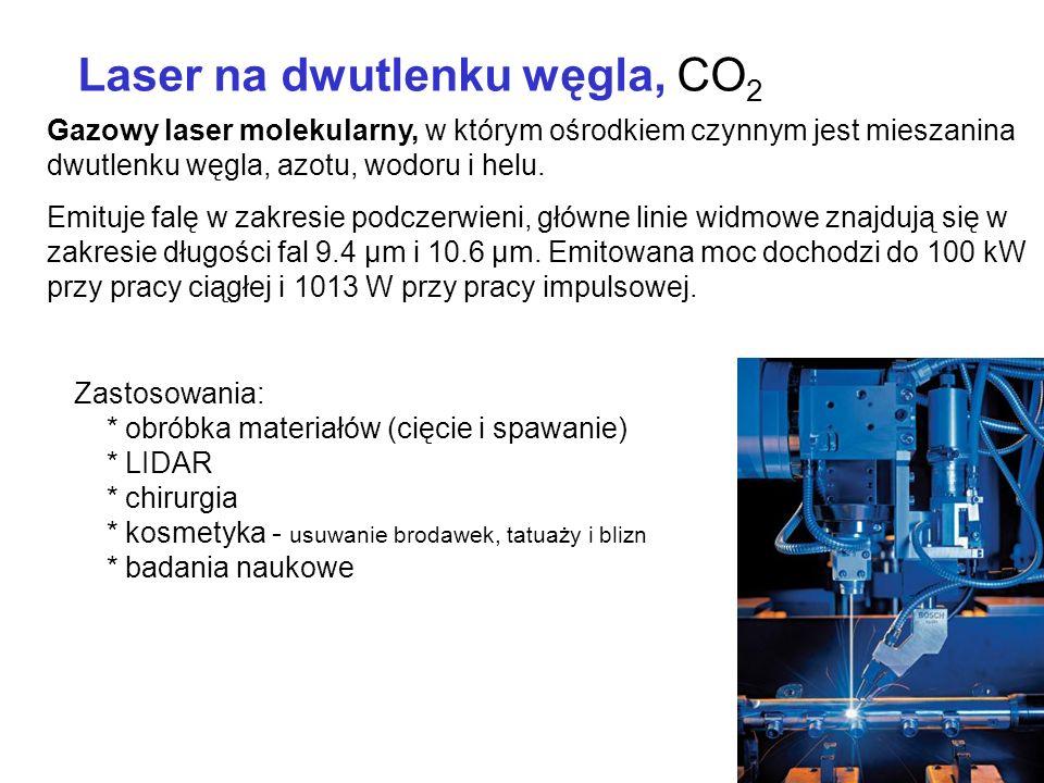 Laser na dwutlenku węgla, CO 2 Gazowy laser molekularny, w którym ośrodkiem czynnym jest mieszanina dwutlenku węgla, azotu, wodoru i helu. Emituje fal
