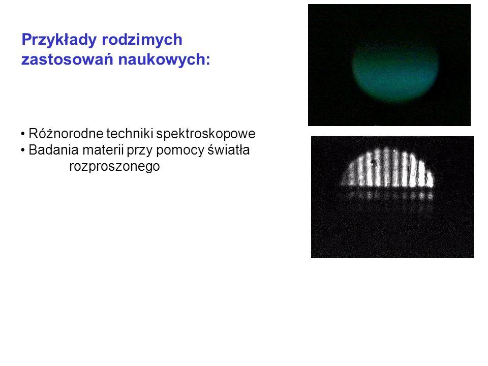 Przykłady rodzimych zastosowań naukowych: Różnorodne techniki spektroskopowe Badania materii przy pomocy światła rozproszonego Badania LIDARowe Chłodzenie atomów (ciśnienie światła – siły optyczne - chłodzenie i pułapkowanie) Zjawiska nieliniowe Kondensaty Bosego-Einsteina Kryptografia kwantowa