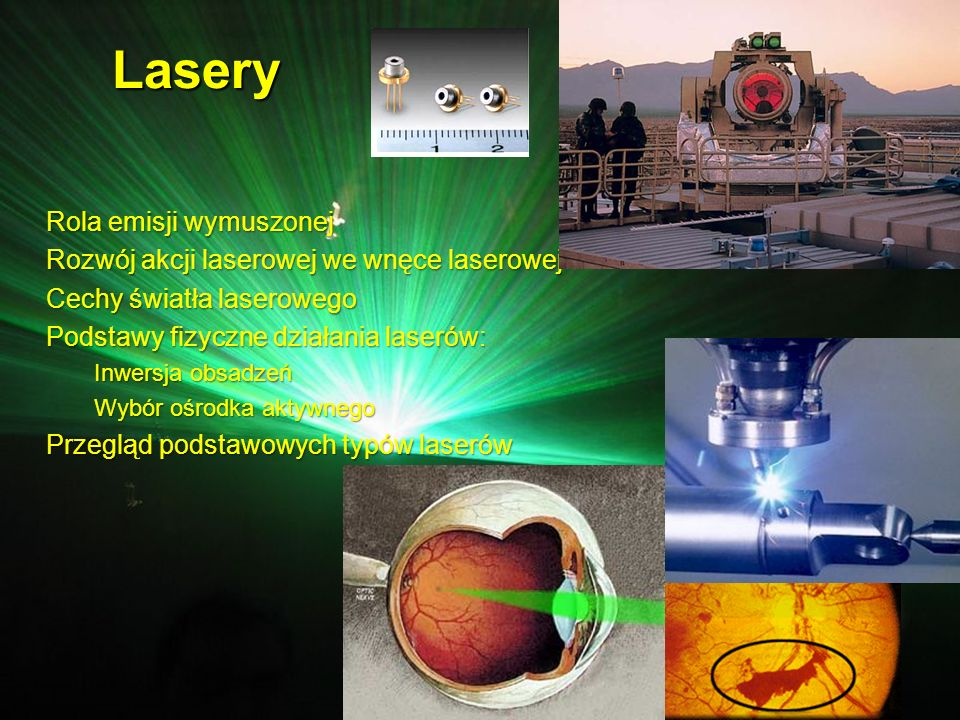 Rola emisji wymuszonej Rozwój akcji laserowej we wnęce laserowej Cechy światła laserowego Podstawy fizyczne działania laserów: Inwersja obsadzeń Wybór ośrodka aktywnego Przegląd podstawowych typów laserów Laser LA Light Amplification by SER Stimulated Emission of Radiation Lasery Lasery