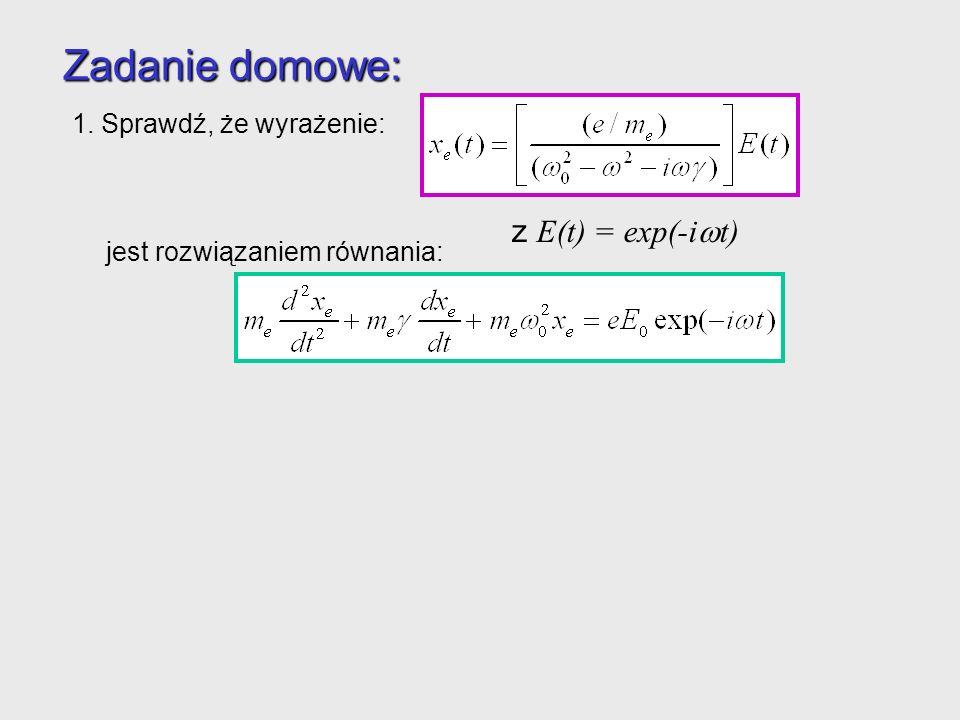Zadanie domowe: 1. Sprawdź, że wyrażenie: jest rozwiązaniem równania: z E(t) = exp(-i t)