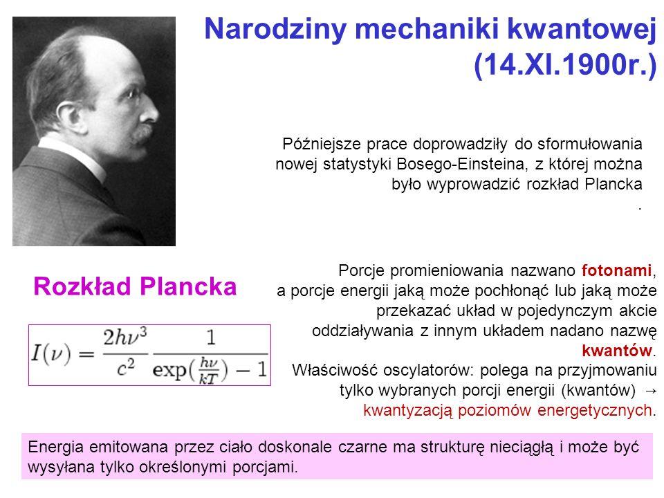 Narodziny mechaniki kwantowej (14.XI.1900r.) Późniejsze prace doprowadziły do sformułowania nowej statystyki Bosego-Einsteina, z której można było wyp