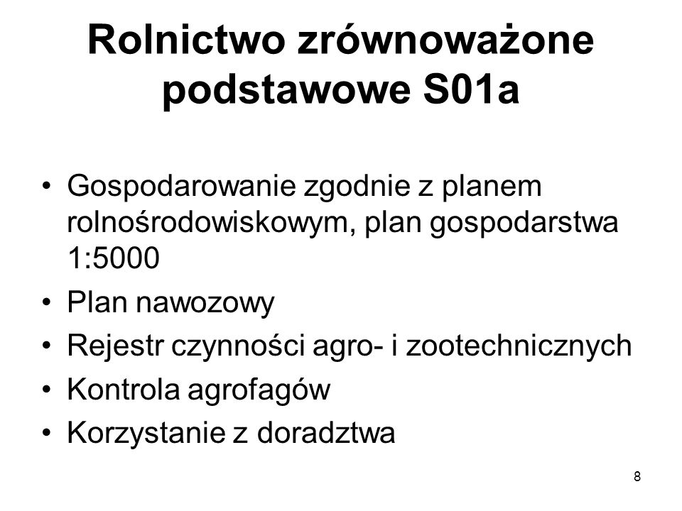 8 Rolnictwo zrównoważone podstawowe S01a Gospodarowanie zgodnie z planem rolnośrodowiskowym, plan gospodarstwa 1:5000 Plan nawozowy Rejestr czynności
