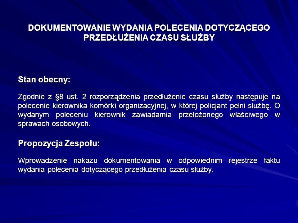 DOKUMENTOWANIE WYDANIA POLECENIA DOTYCZĄCEGO PRZEDŁUŻENIA CZASU SŁUŻBY Stan obecny: Zgodnie z §8 ust. 2 rozporządzenia przedłużenie czasu służby nastę