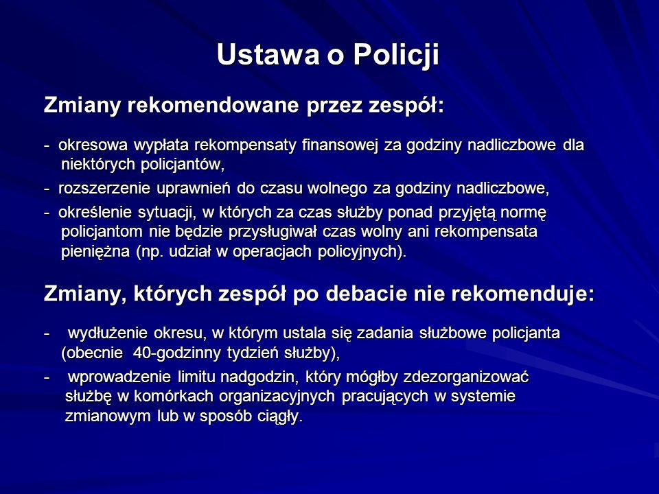Ustawa o Policji Zmiany rekomendowane przez zespół: - okresowa wypłata rekompensaty finansowej za godziny nadliczbowe dla niektórych policjantów, - ro