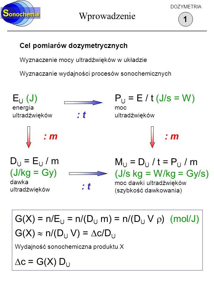 Wprowadzenie 1 S onochemia DOZYMETRIA Cel pomiarów dozymetrycznych Wyznaczenie mocy ultradźwięków w układzie Wyznaczanie wydajności procesów sonochemi