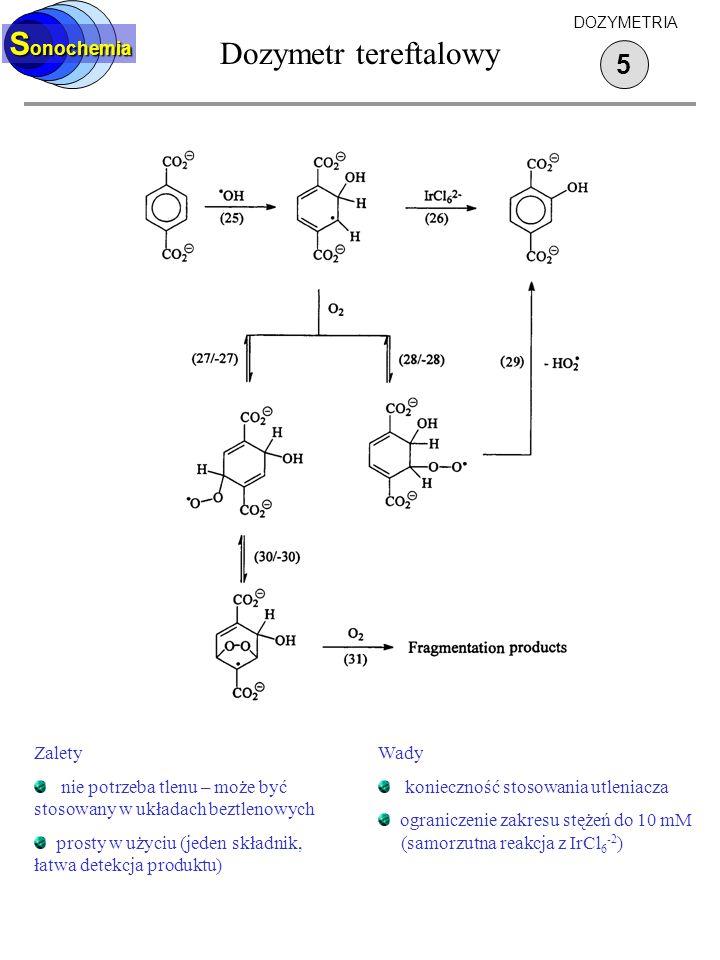 Dozymetr tereftalowy S onochemia 5 DOZYMETRIA Zalety nie potrzeba tlenu – może być stosowany w układach beztlenowych prosty w użyciu (jeden składnik,