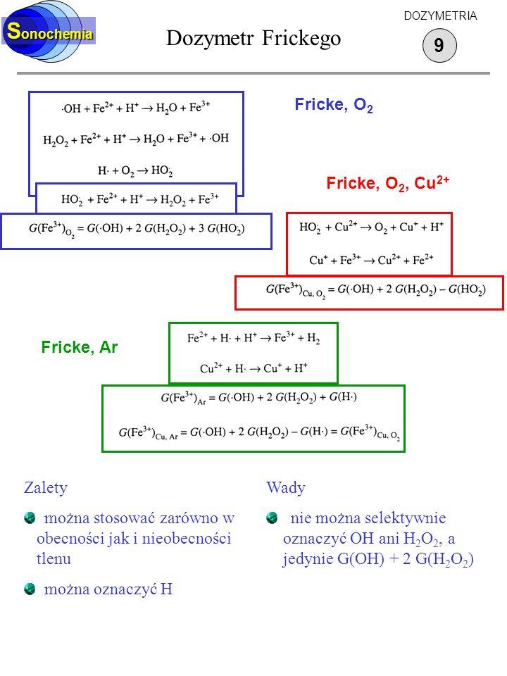 Dozymetr Frickego S onochemia 9 DOZYMETRIA Zalety można stosować zarówno w obecności jak i nieobecności tlenu można oznaczyć H Wady nie można selektyw