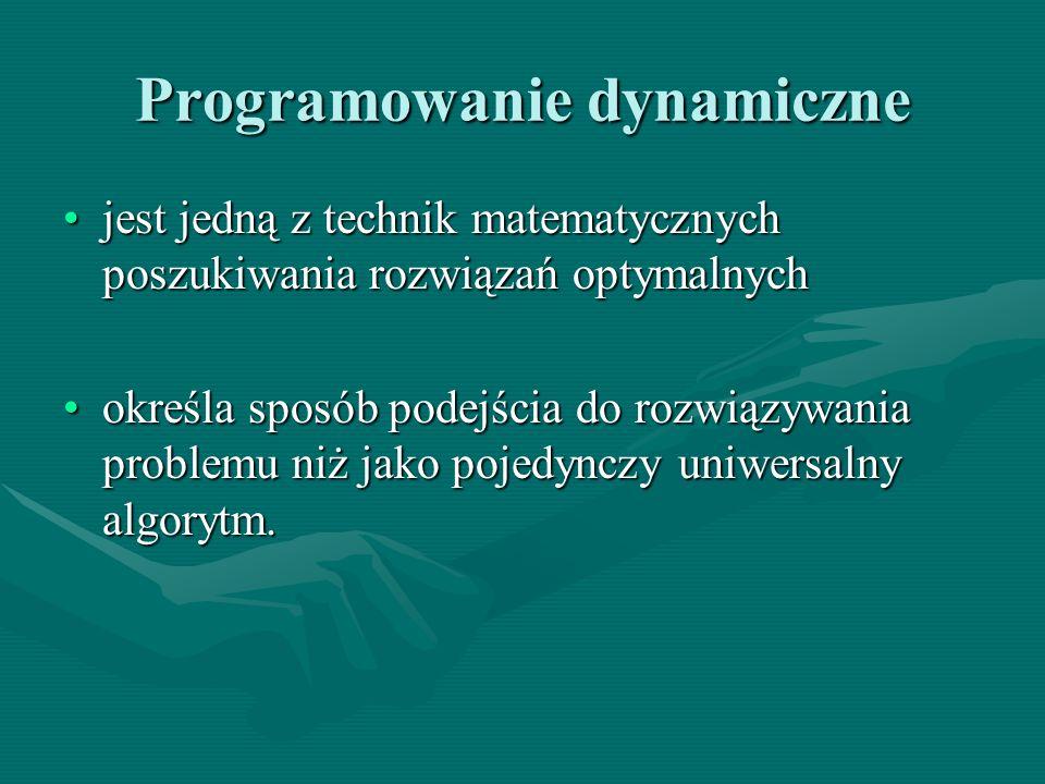 Programowanie dynamiczne jest jedną z technik matematycznych poszukiwania rozwiązań optymalnychjest jedną z technik matematycznych poszukiwania rozwią