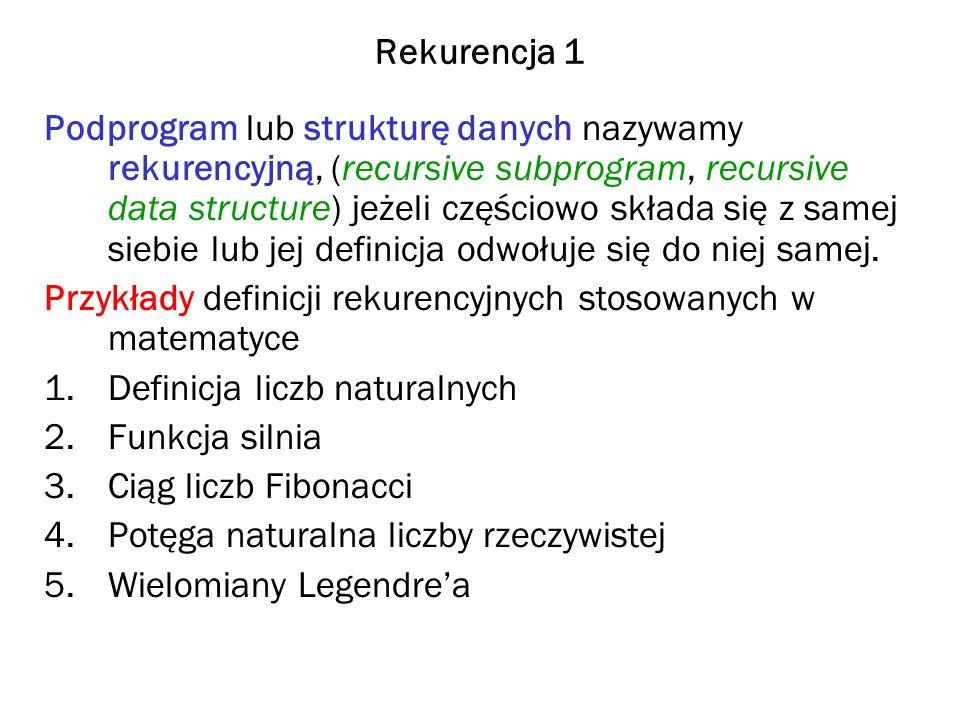 Rekurencja 1 Podprogram lub strukturę danych nazywamy rekurencyjną, (recursive subprogram, recursive data structure) jeżeli częściowo składa się z sam