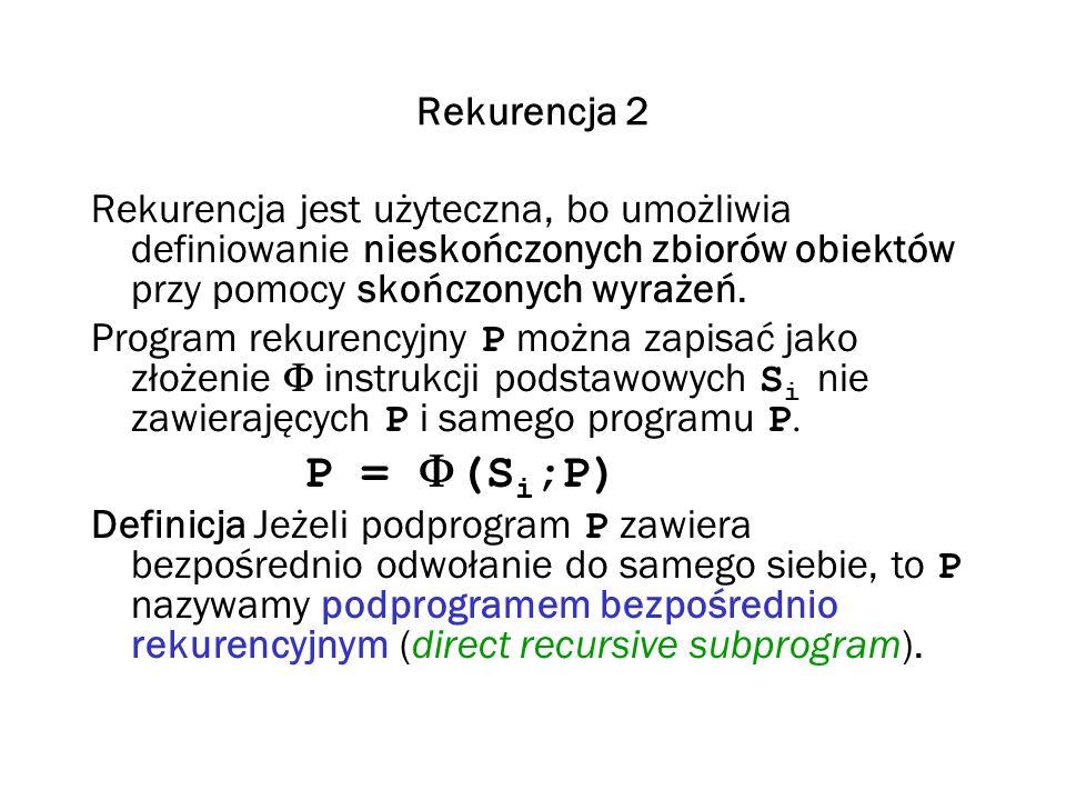 Rekurencja 2 Rekurencja jest użyteczna, bo umożliwia definiowanie nieskończonych zbiorów obiektów przy pomocy skończonych wyrażeń. Program rekurencyjn