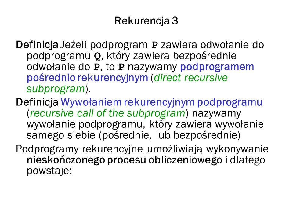 Rekurencja 3 Definicja Jeżeli podprogram P zawiera odwołanie do podprogramu Q, który zawiera bezpośrednie odwołanie do P, to P nazywamy podprogramem p