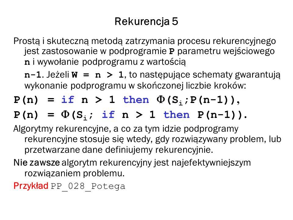 Rekurencja 5 Prostą i skuteczną metodą zatrzymania procesu rekurencyjnego jest zastosowanie w podprogramie P parametru wejściowego n i wywołanie podpr