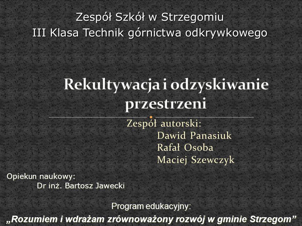 Zespół autorski: Dawid Panasiuk Rafał Osoba Maciej Szewczyk Zespół Szkół w Strzegomiu III Klasa Technik górnictwa odkrywkowego Program edukacyjny: Roz