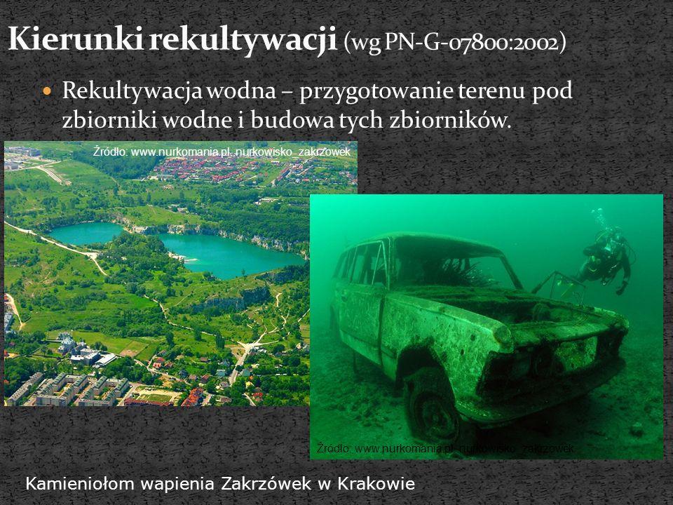Rekultywacja wodna – przygotowanie terenu pod zbiorniki wodne i budowa tych zbiorników. Źródło: www.nurkomania.pl..nurkowisko_zakrzowek Kamieniołom wa