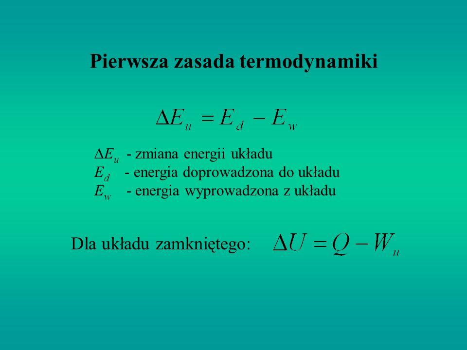 Pierwsza zasada termodynamiki Dla układu zamkniętego: E u - zmiana energii układu E d - energia doprowadzona do układu E w - energia wyprowadzona z uk