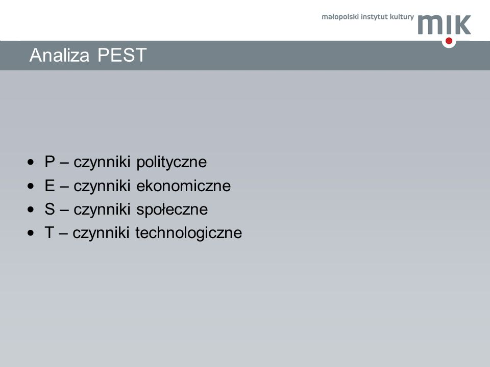 Analiza PEST P – czynniki polityczne E – czynniki ekonomiczne S – czynniki społeczne T – czynniki technologiczne