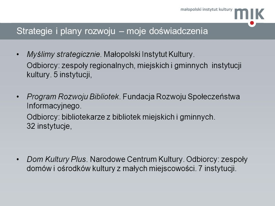 Strategie i plany rozwoju – moje doświadczenia Myślimy strategicznie. Małopolski Instytut Kultury. Odbiorcy: zespoły regionalnych, miejskich i gminnyc