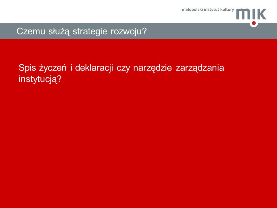 Czemu służą strategie rozwoju? Spis życzeń i deklaracji czy narzędzie zarządzania instytucją?