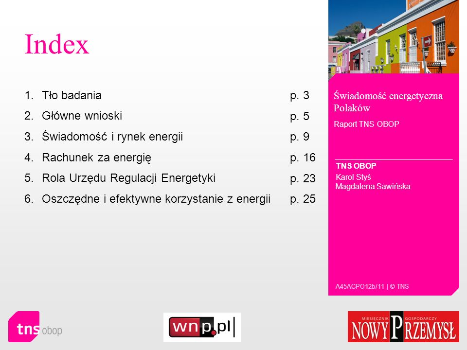 Index Świadomość energetyczna Polaków Raport TNS OBOP TNS OBOP Karol Styś Magdalena Sawińska A45ACPO12b/11 | © TNS 1.Tło badaniaTło badania p. 3 2.Głó