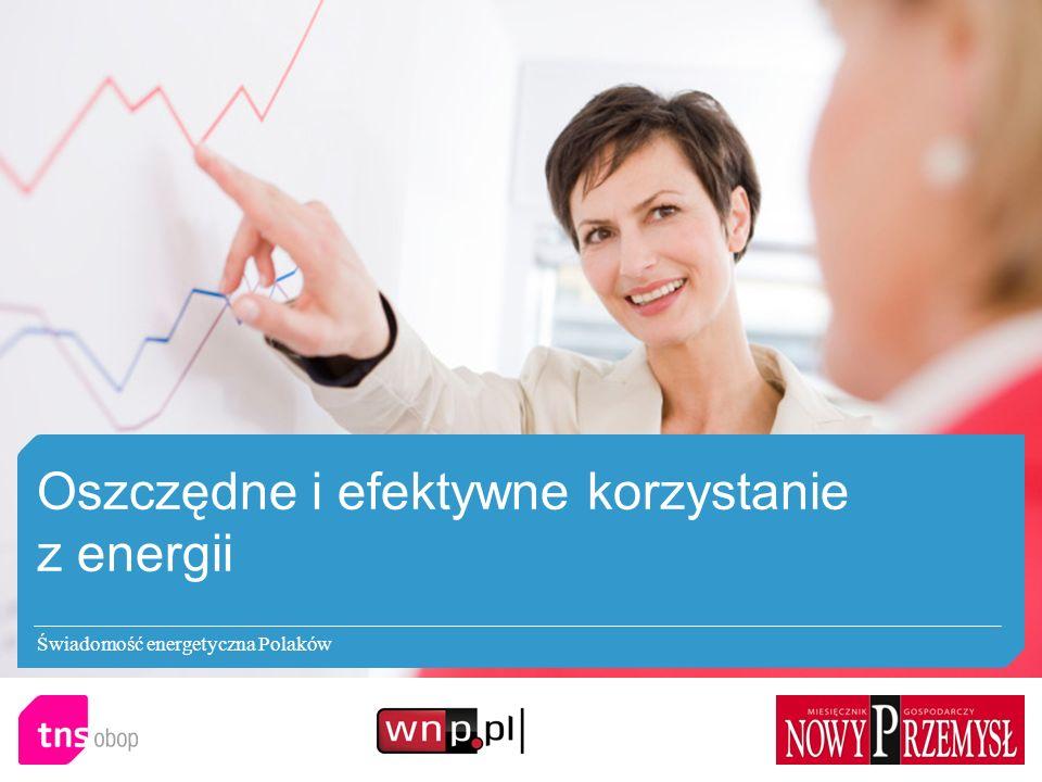 Oszczędne i efektywne korzystanie z energii Świadomość energetyczna Polaków