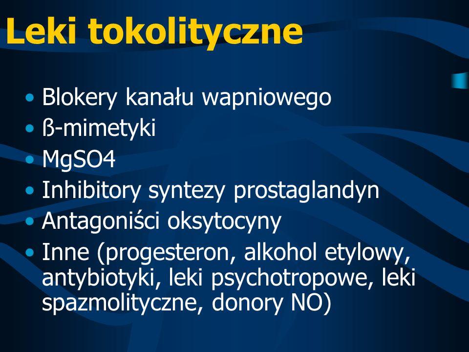 Leki tokolityczne Blokery kanału wapniowego ß-mimetyki MgSO4 Inhibitory syntezy prostaglandyn Antagoniści oksytocyny Inne (progesteron, alkohol etylow