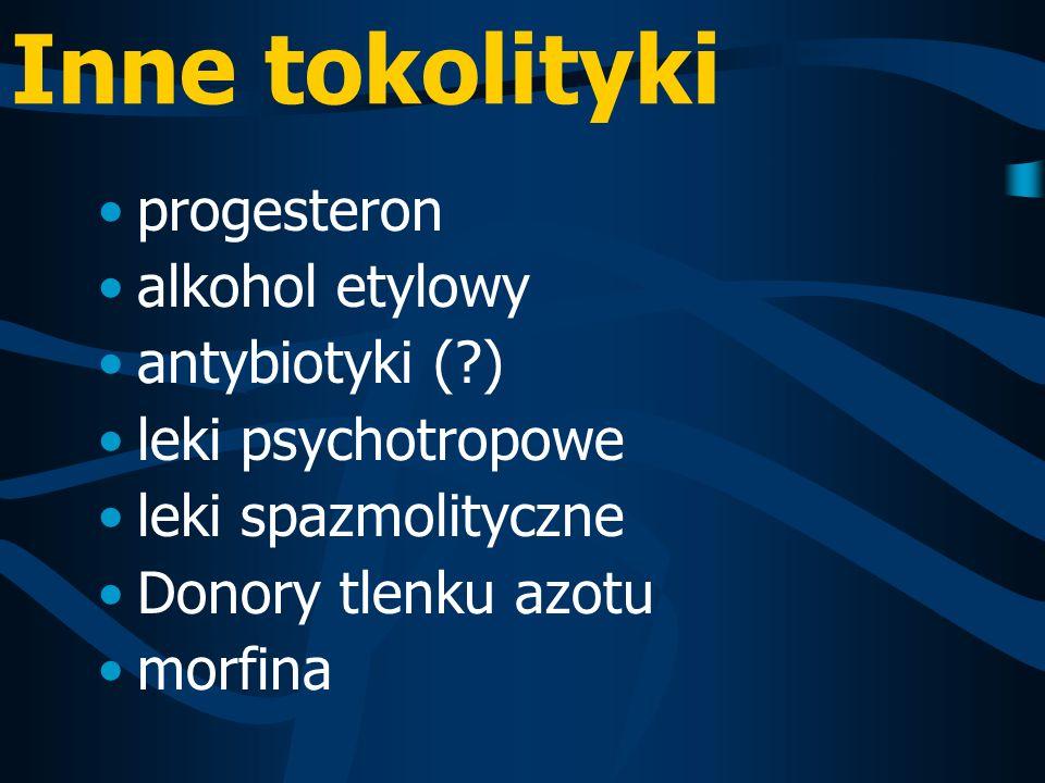 Inne tokolityki progesteron alkohol etylowy antybiotyki (?) leki psychotropowe leki spazmolityczne Donory tlenku azotu morfina