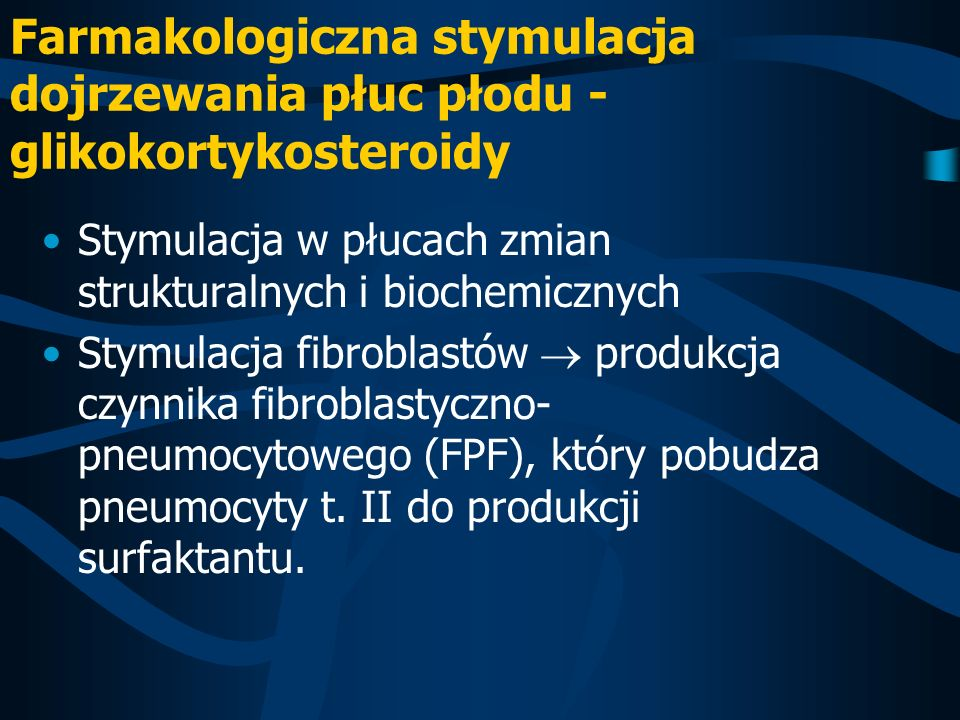 Farmakologiczna stymulacja dojrzewania płuc płodu - glikokortykosteroidy Stymulacja w płucach zmian strukturalnych i biochemicznych Stymulacja fibrobl