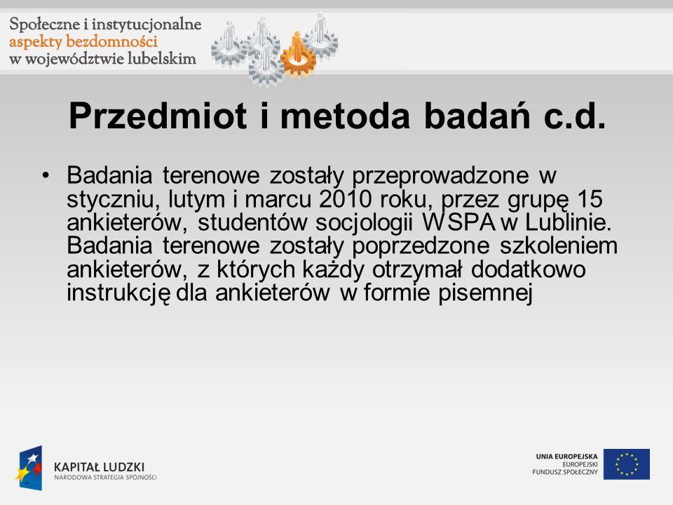 Przedmiot i metoda badań c.d. Badania terenowe zostały przeprowadzone w styczniu, lutym i marcu 2010 roku, przez grupę 15 ankieterów, studentów socjol