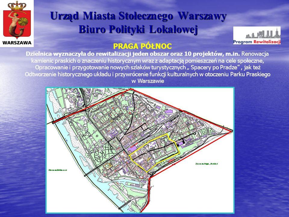 Urząd Miasta Stołecznego Warszawy Biuro Polityki Lokalowej PRAGA PÓŁNOC Dzielnica wyznaczyła do rewitalizacji jeden obszar oraz 10 projektów, m.in. Re