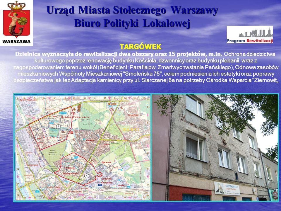 Urząd Miasta Stołecznego Warszawy Biuro Polityki Lokalowej TARGÓWEK Dzielnica wyznaczyła do rewitalizacji dwa obszary oraz 15 projektów, m.in. Ochrona