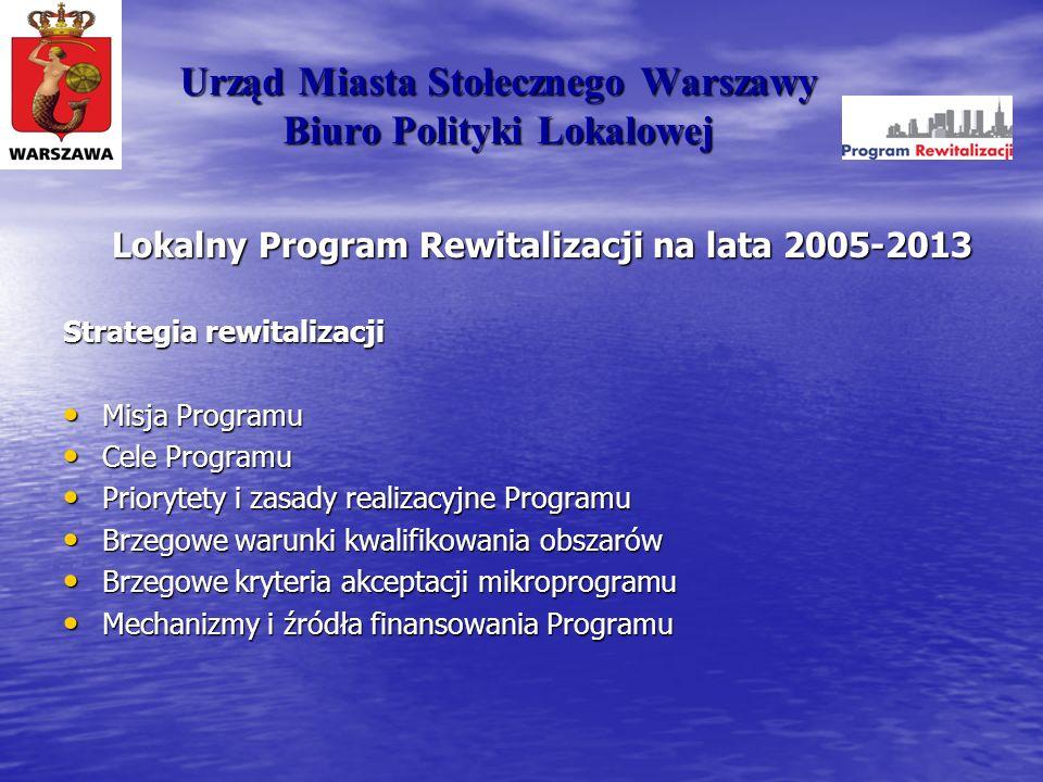 Urząd Miasta Stołecznego Warszawy Biuro Polityki Lokalowej Lokalny Program Rewitalizacji na lata 2005-2013 Lokalny Program Rewitalizacji na lata 2005-