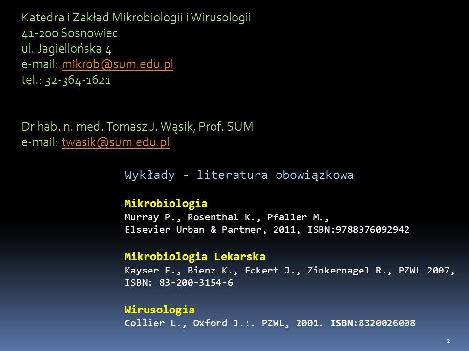 2 Katedra i Zakład Mikrobiologii i Wirusologii 41-200 Sosnowiec ul. Jagiellońska 4 e-mail: mikrob@sum.edu.pl tel.: 32-364-1621 Dr hab. n. med. Tomasz