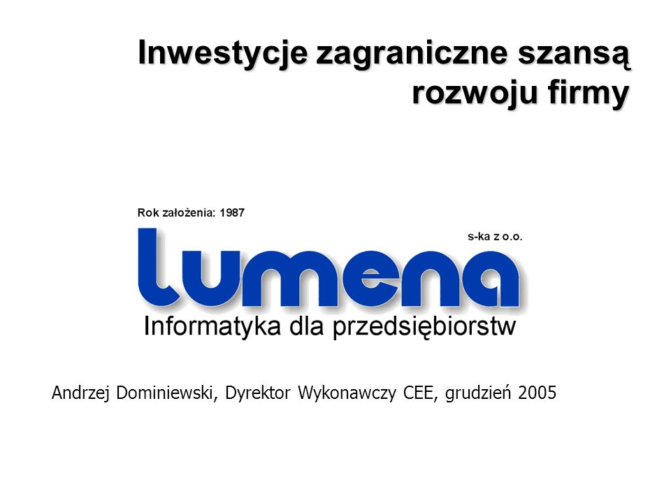 Inwestycje zagraniczne szansą rozwoju firmy Andrzej Dominiewski, Dyrektor Wykonawczy CEE, grudzień 2005