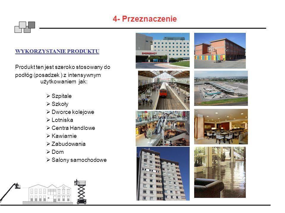 4- Przeznaczenie WYKORZYSTANIE PRODUKTU Produkt ten jest szeroko stosowany do podłóg (posadzek ) z intensywnym użytkowaniem jak: Szpitale Szkoły Dworc