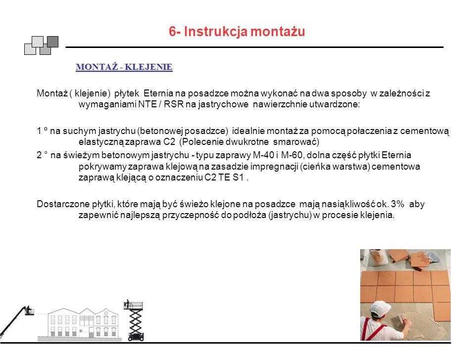 MONTAŻ - KLEJENIE MONTAŻ - KLEJENIE Montaż ( klejenie) płytek Eternia na posadzce można wykonać na dwa sposoby w zależności z wymaganiami NTE / RSR na