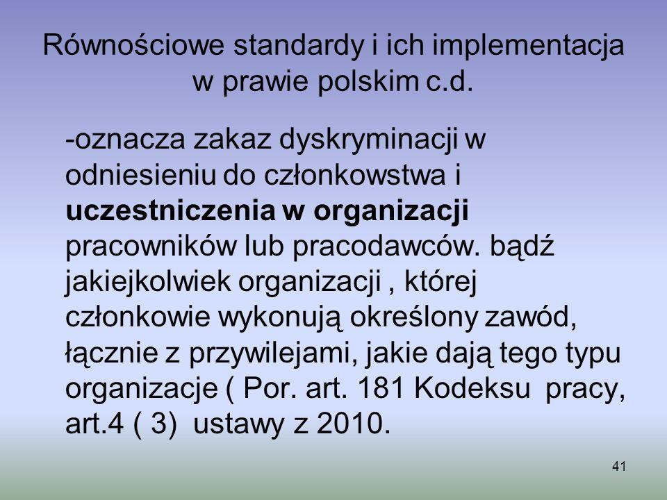 41 Równościowe standardy i ich implementacja w prawie polskim c.d. -oznacza zakaz dyskryminacji w odniesieniu do członkowstwa i uczestniczenia w organ