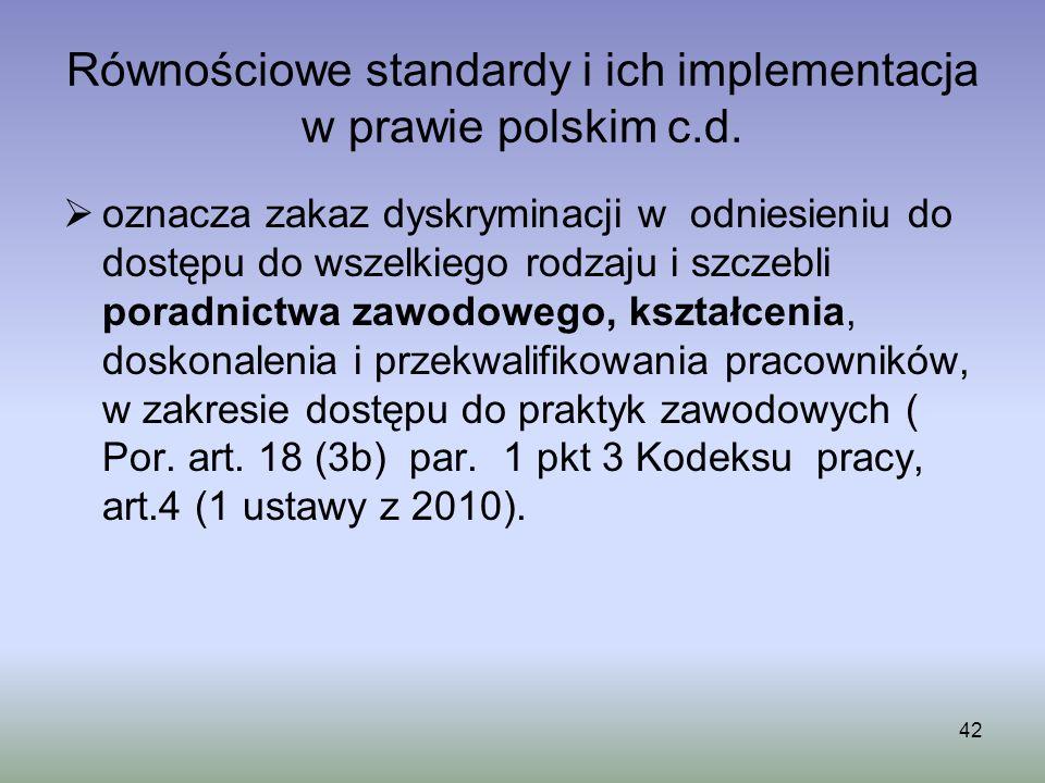 42 Równościowe standardy i ich implementacja w prawie polskim c.d. oznacza zakaz dyskryminacji w odniesieniu do dostępu do wszelkiego rodzaju i szczeb