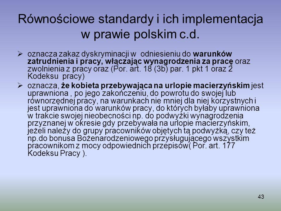 43 Równościowe standardy i ich implementacja w prawie polskim c.d. oznacza zakaz dyskryminacji w odniesieniu do warunków zatrudnienia i pracy, włączaj